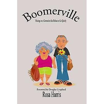 Boomerville - Musings on a Generation That Refuses to Go Quietly by Ro