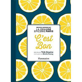 C'est Bon! - Recipes Inspired by La Grande Epicerie Paris by Trish Des