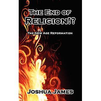 The End of Religion The New Age Reformation by James & Joshua