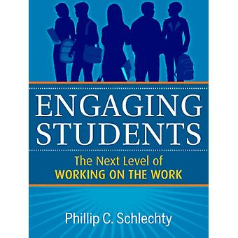 Engaging Students: The Next Level of Working on the Work (Paperback) by Schlechty Phillip C.