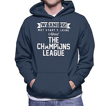 Warning May Start Talking About The Champions League Men's Hooded Sweatshirt