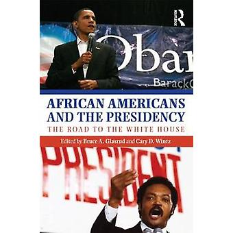 African Americans and the Presidency by Bruce A. Glasrud - Cary D. Wi