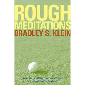 Rough Meditations - From Tour Caddie to Golf Course Critic - an Inside