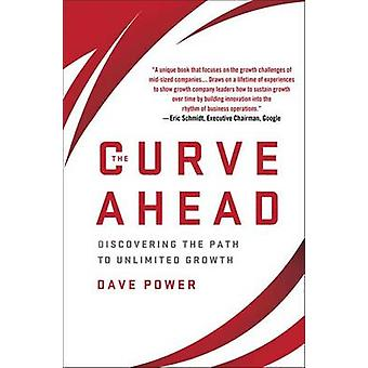 The Curve Ahead - Discovering the Path to Unlimited Growth by Dave Pow