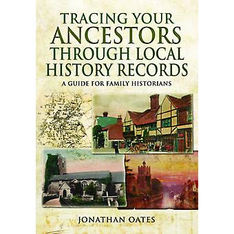 Tracing Your Ancestors Through Local History Records - A Guide for Fam