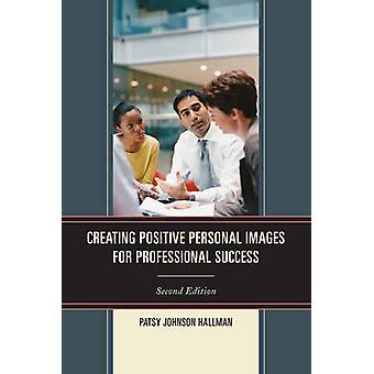 Creating Positive Images for Professional Success (2nd Revised editio