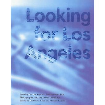 Looking for Los Angeles - Architecture - Film - Photography and the Ur