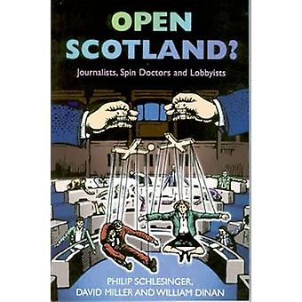 Open Scotland? - Journalists - Spin Doctors and Lobbyists by Philip Sc