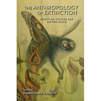 The Anthropology of Extinction - Essays on Culture and Species Death b