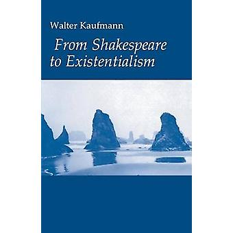 From Shakespeare to Existentialism - Essays on Shakespeare and Goethe