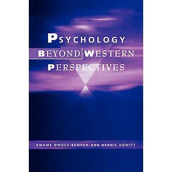 Psychology Beyond Western Perspectives by Kwame Owusu-Bempah - Dennis