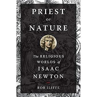 Priest of Nature: The�Religious Worlds of Isaac�Newton