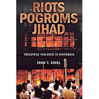 Riots, Pogroms, Jihad: Religious Violence in Indonesia
