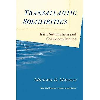 Transatlantic Solidarities: Irish Nationalism and Caribbean Poetics (New World Studies)