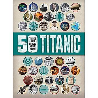 50 Things you should know: Titanic (50 Things You Should Know Abt)