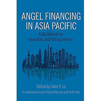 Angel Financing in Asia Pacific: A Guidebook for Investors and Entrepreneurs