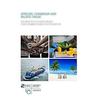 African, Caribbean and Pacific Trade: Prospects for Stronger Performance and Cooperation