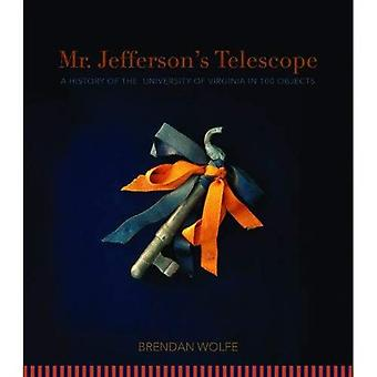 Mr. Jefferson's Telescope: A History of the University of Virginia in One Hundred Objects