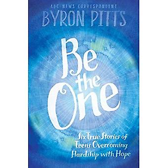 Be the One: Six True Stories of Teens Overcoming� Hardship with Hope