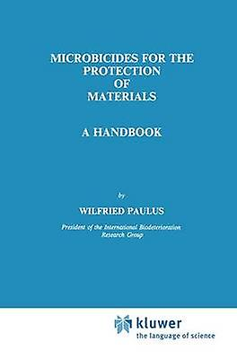 Microbicides for the Prougeection of Materials  A Handbook by Paulus & W.