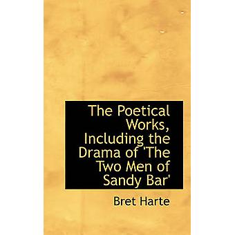 The Poetical Works Including the Drama of The Two Men of Sandy Bar by Harte & Bret