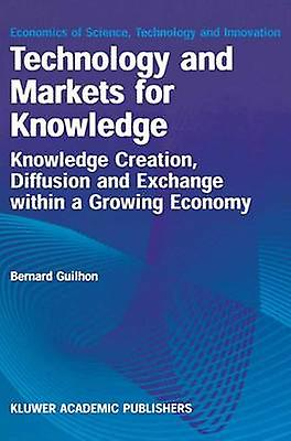 Technology and Markets for Knowledge  Knowledge Creation Diffusion and Exchange within a Growing Economy by Guilhon & Bernard