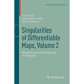 Singularités de monodromie Volume 2 cartes différentiable et asymptotique des intégrales par Arnold & Elionora