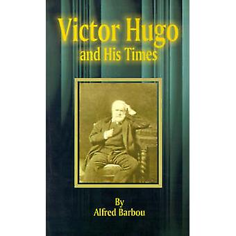 Victor Hugo and His Times by Barbou & Alfred