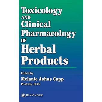 Toxicology and Clinical Pharmacology of Herbal Products by Cupp & Melaine Johns
