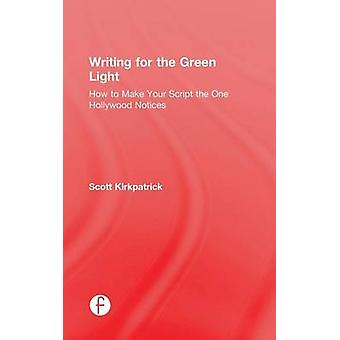 Writing for the Green Light  How to Make Your Script the One Hollywood Notices by Kirkpatrick & Scott