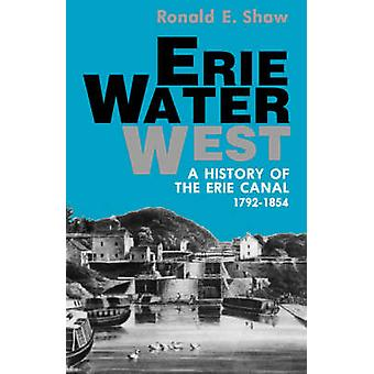 Erie Water West A History of the Erie Canal 17921854 by Shaw & Ronald E.