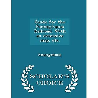 Gids voor de Pennsylvania Railroad. Met een uitgebreide kaart enz.  Geleerden keuze Edition door anoniem