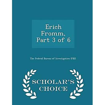Erich Fromm Part 3 of 6  Scholars Choice Edition by The Federal Bureau of Investigation FBI