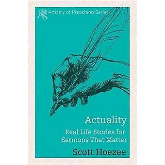 Actuality Real Life Stories for Sermons That Matter by Hoezee & Scott