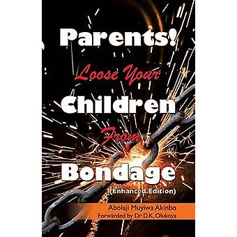 Parents Loose Your Children From Bondage by Akinbo & Abolaji Muyiwa