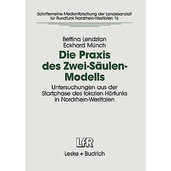 Die Praxis des ZweiSulenModells  Untersuchungen aus der Startphase des lokalen Hrfunks in NordrheinWestfalen by Lendzian & Bettina