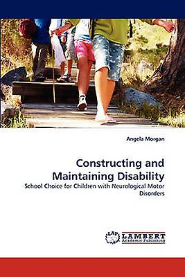 Constructing and Maintaining Disability by Morgan & Angela