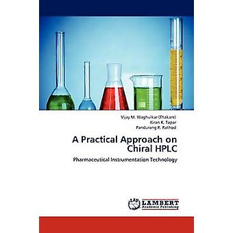 A Practical Approach on Chiral HPLC by Waghulkar Thakare & Vijay M.