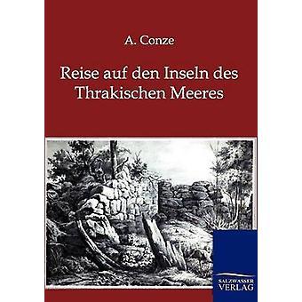Reise Auf Den Inseln des Thrakischen Meeres von Conze & A.