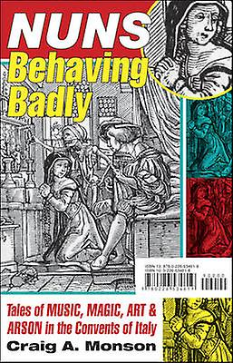 Nuns Behaving Badly - Tales of Music - Magic - Art - and Arson in the
