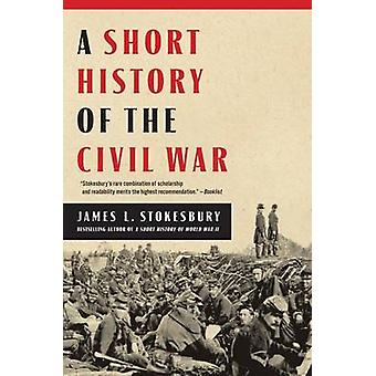 A Short History of the Civil War by James L Stokesbury - 978006206478