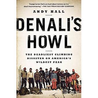 Denali's Howl - The Deadliest Climbing Disaster on America's Wildest P
