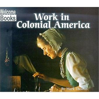 Work in Colonial America by Mark Thomas - 9780516234953 Book