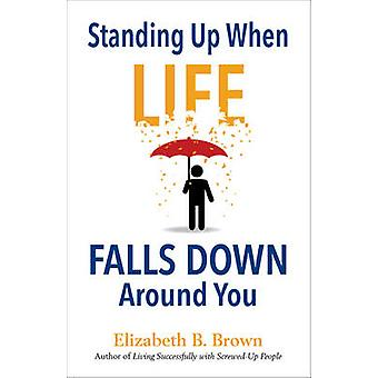 Standing Up When Life Falls Down Around You by Elizabeth B Brown - 97