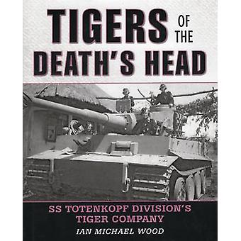Tigers of the Death's Head - SS Totenkopf Division's Tiger Company by