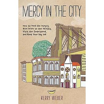 Mercy in the City - How to Feed the Hungry - Give Drink to the Thirsty