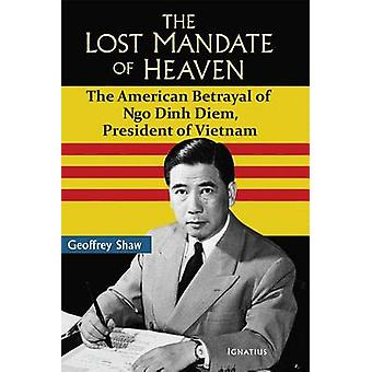 The Lost Mandate of Heaven - The American Betrayal of Ngo Dinh Diem -