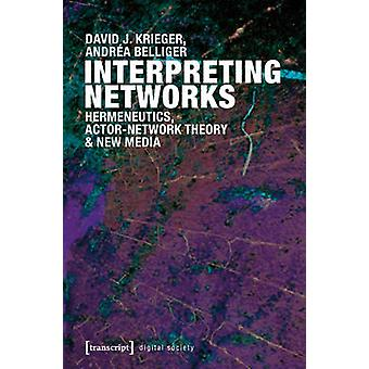 Interpreting Networks - Hermeneutics - Actor-Network Theory & New Medi