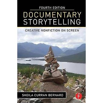 Documentary Storytelling  Creative Nonfiction on Screen by Curran Bernard & Sheila