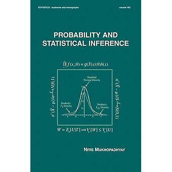 Probability and Statistical Inference (Statistics: A Series of Textbooks and Monographs) (Hardcover) by Mukhopadhyay Nitis